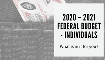 The 2020 – 2021 Federal Budget – Individuals: What is in it for you?